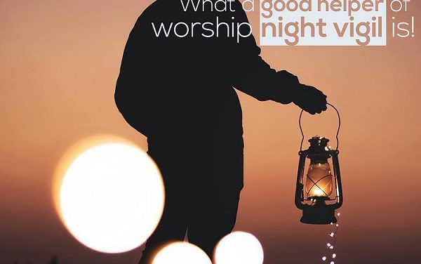 What a good helper of worship night vigil is!